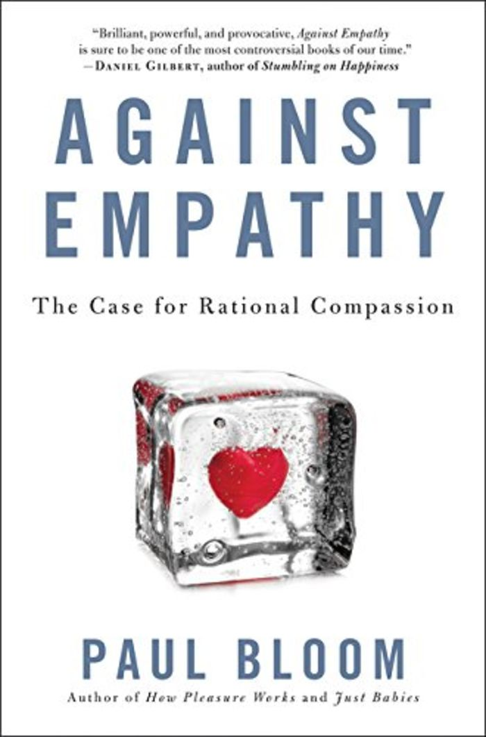 Against Empathy: The Case for Rational Compassion - Paul Bloom