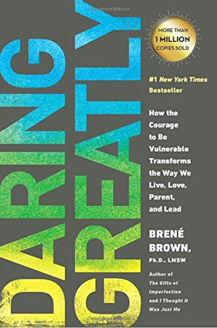 Daring Greatly: How the Courage to Be Vulnerable Transforms the Way We Live, Love, Parent, and Lead - Bren Brown