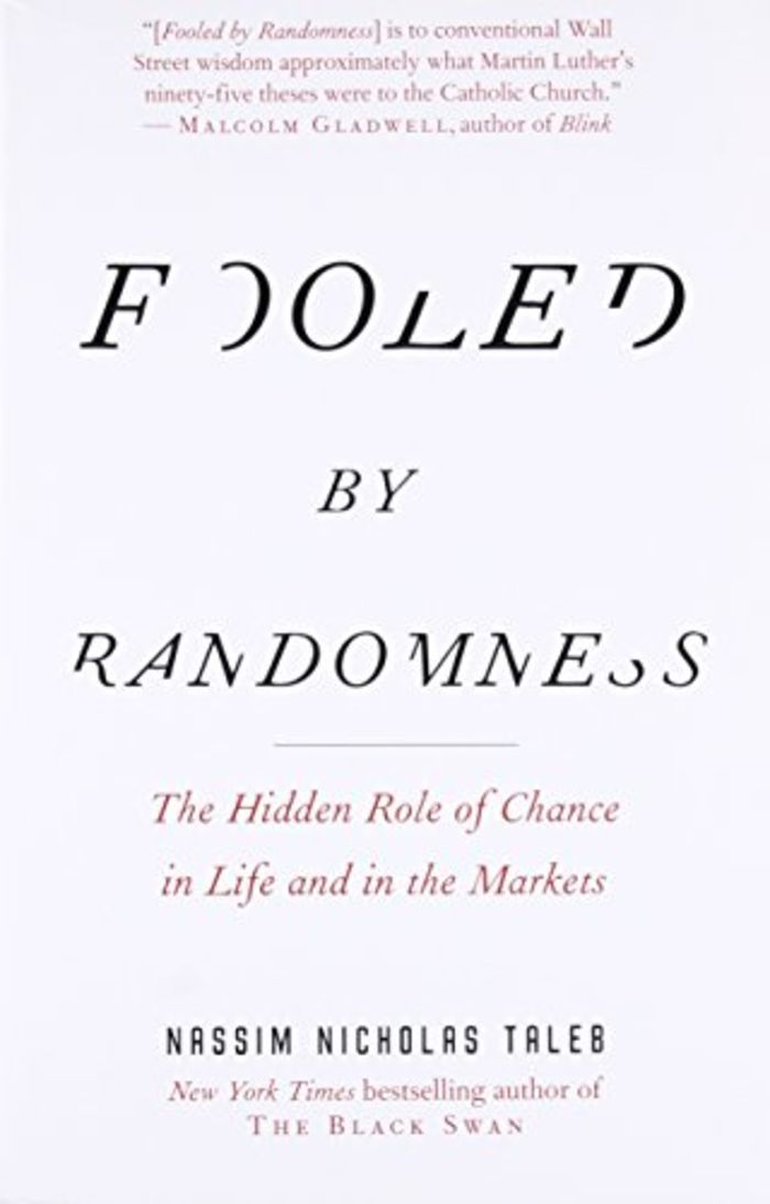 Fooled Randomness: The Hidden Role of Chance in Life and in the Markets - Nassim Nicholas Taleb