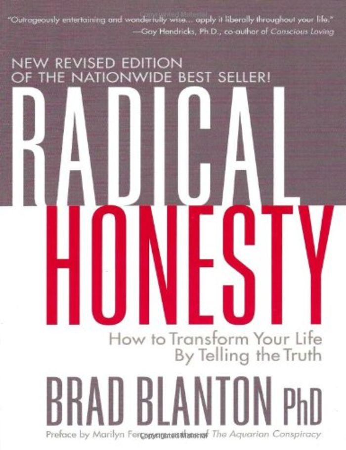 Radical Honesty: How to Transform Your Life Telling the Truth - Brad Blanton