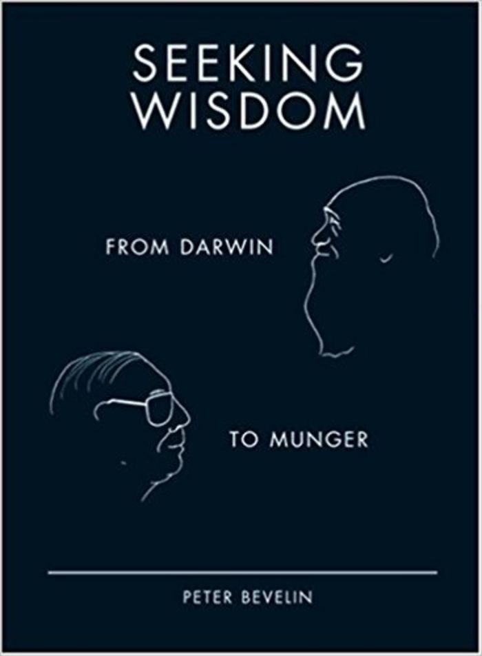 Seeking Wisdom: From Darwin to Munger - Peter Bevelin