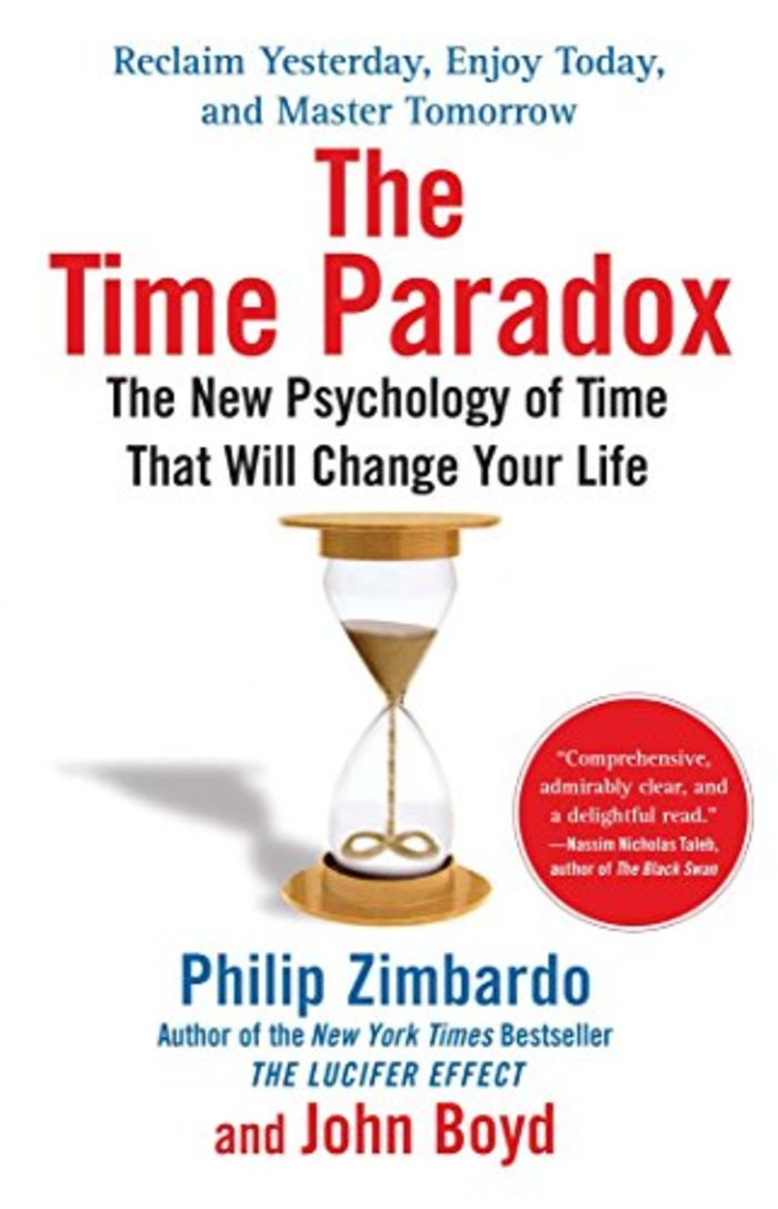 The Time Paradox: The New Psychology of Time That Will Change Your Life - Philip Zimbardo and John Boyd Ph.D.