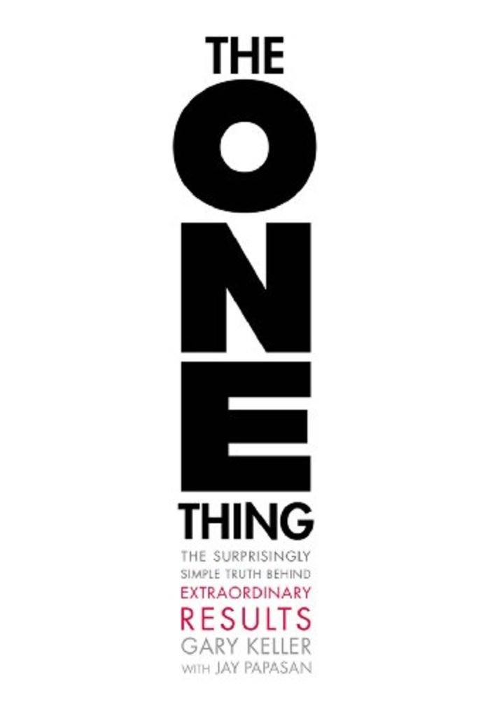 ONE Thing: The Surprisingly Simple Truth Behind Extraordinary Results, The - Gary Keller,Jay Papasan