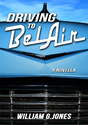 Amazon.com: Driving to BelAir: A Novella eBook: William G. Jones: Kindle Store