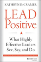 Leadership Books Recommended by #LeadWithGiants | Lead Positive: What Highly Effective Leaders See, Say, and Do: Kathryn D. Cramer