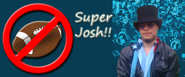 Josh's Top Things to do INSTEAD of watching the Super Bowl