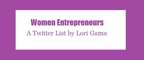 Women Entrepreneurs on Twitter by Lori Gama
