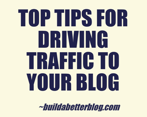 Top Tips for Driving Traffic to Your Blog