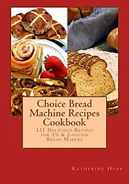 Best Rated Bread Machine Cookbooks | Choice Bread Machine Recipes Cookbook 131 Delicious Recipes for 11/2 & 2-pound Bread Makers