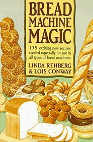 Best Rated Bread Machine Cookbooks | Bread Machine Magic: 139 Exciting New Recipes Created Especially for Use in All Types of Bread Machines