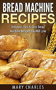 Best Rated Bread Machine Cookbooks | Bread Machine Recipes: Delicious, Fast & Easy Bread Machine Recipes You Will Love
