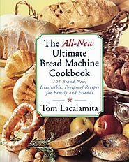 Best Rated Bread Machine Cookbooks | The All New Ultimate Bread Machine Cookbook: 101 Brand New Irresistible Foolproof Recipes For Family And Friends