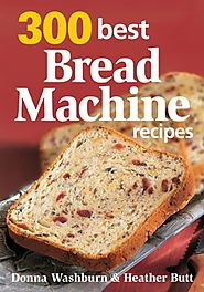 Best Rated Bread Machine Cookbooks | 300 Best Bread Machine Recipes