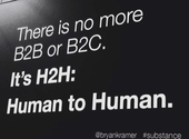 Is there really no more B2B or B2C and only Human to Human (H2H)?