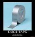 Silence is golden, duct tape is silver.