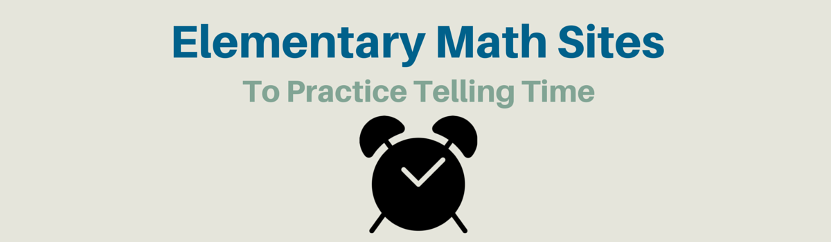 Headline for Elementary Math Websites To Practice Telling Time