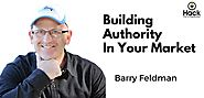 Interviews featuring Barry Feldman | Building Authority In Your Market with Barry Feldman