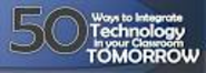 50 Ways to Integrate Technology - Ways to Anchor Technology in Your Classroom Tomorrow