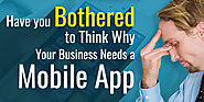 Have You Bothered To Think Why Your Business Needs A Mobile App?