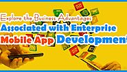 Is Enterprise Mobile App Development Advantageous?