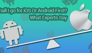 Shall I go for iOS Or Android First? What Experts Say