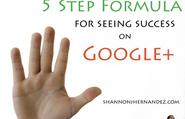 Five Step Formula for Seeing Success on Google+