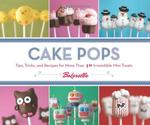 Cake Pop Decorating Ideas for Parties | Cake Pops: Tips, Tricks, and Recipes for More Than 40 Irresistible Mini Treats