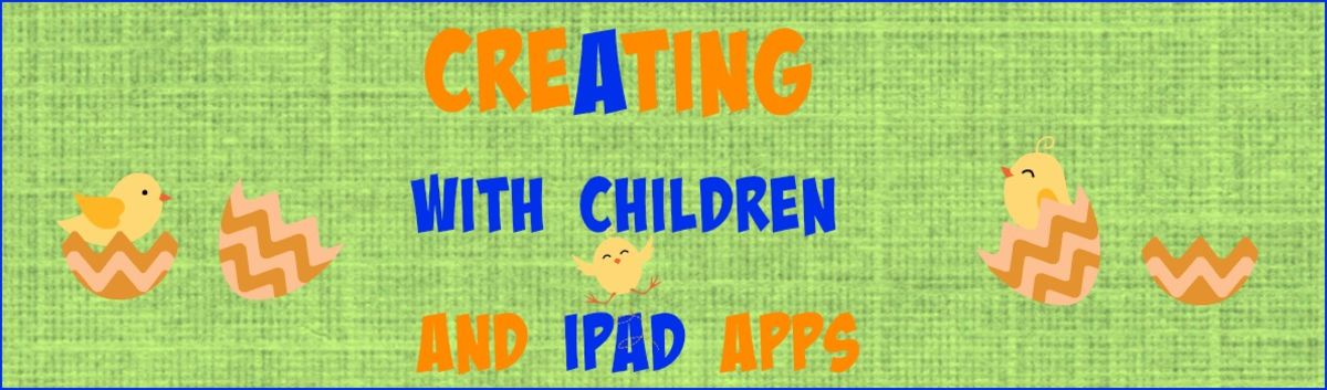 Creating with Children and iPad Apps