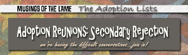 Adoption Reunions: Secondary Rejections & Why Things Go Wrong