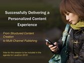 Successfully Delivering a Personalized Content Experience: From Structured Content Creation to Multi-Channel Publishing