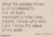 """What the society thinks is of no interest to me. All that's important is how I see myself...."""