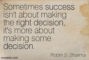 """Sometimes success isn't about making the right decision, it's more about making some decision."""