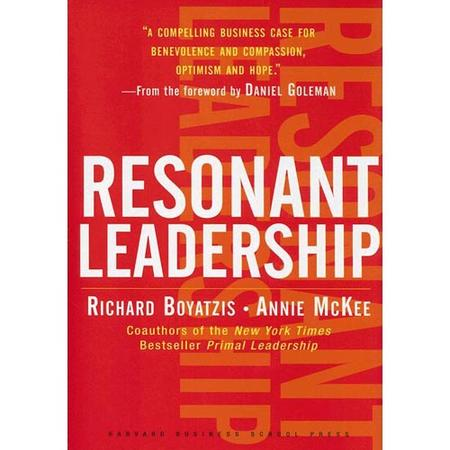 resonant leadership Great leaders are resonant leaders resonant leadership offers inspiration-and tools-to spark and sustain resonance in ourselves and in those we lead.