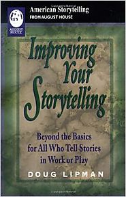 Improving Your Storytelling: Beyond the Basics for All Who Tell Stories in Work and Play