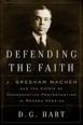 Defending the Faith: J. Gresham Machen