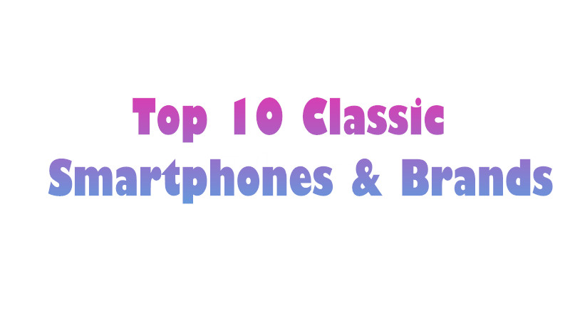 Headline for Top 10 Classic Smartphones & Brands