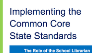 Implementing the Common Core Standards: The Role of the School Librarian
