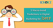 5 Macro - Trend Predictions in Digital Marketing for 2017 - Bonoboz.in