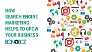 How Search Engine Marketing Helps to Grow Your Business - Bonoboz.in