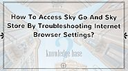 How To Access Sky Go And Sky Store By Troubleshooting Internet Browser Settings? - Sky UK