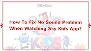 How To Fix No Sound Problem When Watching Sky Kids App?