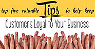 5 Valuable Tips to Help Keep Customers Loyal to Your Business