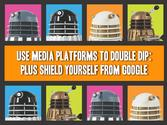 Use Media Platforms to Double Dip: Shield yourself from Google's Evolution