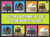 Evolution & Involvement Are King: Go Beyond Asking The Audience