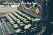 10 Awesome Content Marketing Tips For Small Business