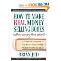 Amazon.com: How to Make Real Money Selling Books (Without Worrying about Returns): A Complete Guide to the Book Publi...