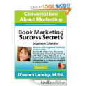 Book Marketing Success Secrets: Become a Recognized Authority in Your Field (Conversations About Marketing Interview ...