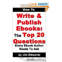 How To Write and Publish Ebooks: The Top 20 Questions Every Ebook Author Needs To Ask: Jim Edwards: Amazon.com: Kindl...