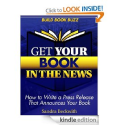 Get Your Book in the News: How to Write a Press Release That Announces Your Book: Sandra Beckwith: Amazon.com: Kindle...