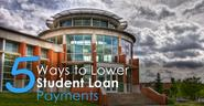 5 Ways to Lower Student Loan Payments